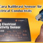 Cara Kalibrasi Sensor Electrical Conductivity Arduino (Sensor Konduktivitas)
