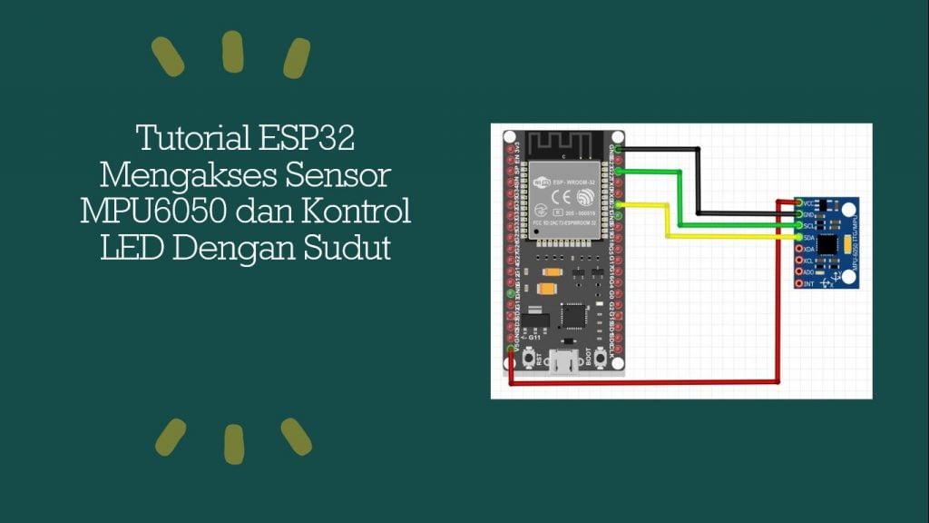 Tutorial ESP32 Mengakses Sensor MPU6050 dan Kontrol LED Dengan Sudut